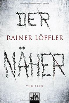 Buchvorstellung: Der Näher - Rainer Löffler https://www.mordsbuch.net/2017/05/19/buchvorstellung-der-n%C3%A4her-rainer-l%C3%B6ffler/