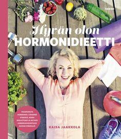 Hyvän olon hormonidieetti - Kaisa Jaakkola - #kirja Finland, Literature, Facts, Baseball Cards, Reading, Books, Pdf, Literatura, Libros