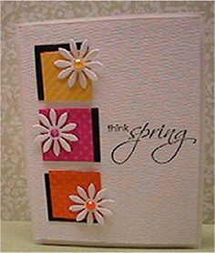 Think Spring - Cards and Paper Crafts at Splitcoaststampers Tarjetas Diy, Pretty Cards, Cool Cards, Easy Cards, Paper Cards, Paper Paper, Flower Cards, Creative Cards, Greeting Cards Handmade