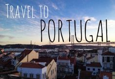 A bunch of good reasons why you should TRAVEL to PORTUGAL NOW!