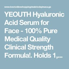 YEOUTH Hyaluronic Acid Serum for Face - 100% Pure Medical Quality Clinical Strength Formula!. Holds 1,000 Times Its Own Weight in Water - Plumps and Hydrates - All Natural Moisturizer Serum - Best Online Shopping Deals Today in USA