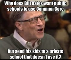 Bill Gates children are not being taught Common Core. Something smells fishy. They are separating the elite from us commoners.