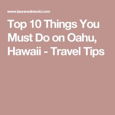 Top 10 Things You Must Do on Oahu, Hawaii - Travel Tips