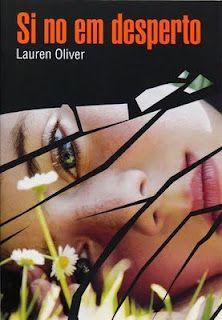 Si no em desperto/Si no despierto - Lauren Oliver. Una adolescente vive el último día de su vida repetidas veces en los que irá cambiando poco a poco sus actos.