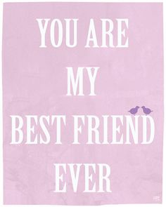 YOU Are My Best Friend EVER
