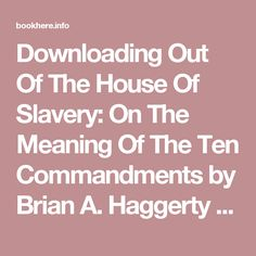 Downloading Out Of The House Of Slavery: On The Meaning Of The Ten Commandments by Brian A. Haggerty eBook