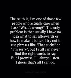 INTJ yes!! This is SO true! Always always there but we feel your pain just as deeply (if not more) than we feel our own and therefore we can't put it into words.