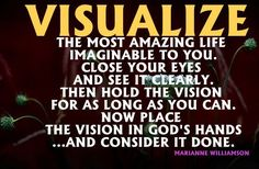 Forget that do this...Visualize the most amazing life imaginable for others and then go out and tell them to repent of their sins and trust Jesus Christ as their Savior.