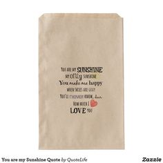 You are my Sunshine Favor Bags Bag Quotes, Life Quotes, You Make Me Happy, Love You, Unique Wrapping Paper, Sunshine Quotes, Cool Lyrics, Personalized Note Cards, You Are My Sunshine