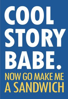 Cool Story Babe Now Make Me a Sandwich Humor Poster Poster