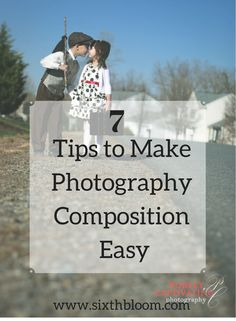 7 Tips to Make Photography Composition Easy, Photography, Picture, Composition, Composing a Picture