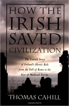 How the Irish Saved Civilization: The Untold Story of Ireland's Heroic Role from the Fall of Rome to the Rise of Medieval Europe  https://www.amazon.com/dp/0385418485?m=A1WRMR2UE5PIS8&ref_=v_sp_detail_page