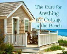 The Cure for Anything is a Cottage by the Beach