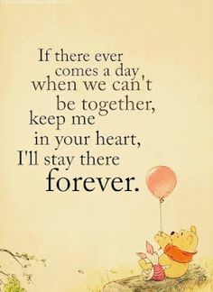 If there ever comes a day, when we can't be together, keep me in your heart, I'll stay there forever  #PictureQuote by AA Milne  #PictureQuotes, #Forever, #Heart, #Together, #PoohBear #AAMilne  If you like it ♥Share it♥  with your friends.  View more #quotes @ http://quotes-lover.com/