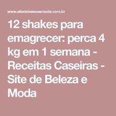 12 shakes para emagrecer: perca 4 kg em 1 semana - Receitas Caseiras - Site de Beleza e Moda Sumo Natural, Comidas Light, Hcg Diet, Diet Pills, Healthy Tips, Food And Drink, Low Carb, 1, Recipes