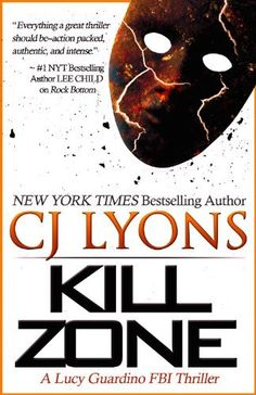 Kill Zone: A Lucy Guardino FBI Thriller (Lucy Guardino FBI Thrillers, Book #3) by CJ Lyons. $5.13. Author: CJ Lyons. 358 pages. Publisher: Legacy Books (October 15, 2012)