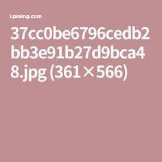 37cc0be6796cedb2bb3e91b27d9bca48.jpg (361×566)