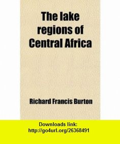 The Lake Regions of Central Africa (Volume 1); A Picture Exploration (9781458921499) Richard Francis Burton , ISBN-10: 1458921492  , ISBN-13: 978-1458921499 ,  , tutorials , pdf , ebook , torrent , downloads , rapidshare , filesonic , hotfile , megaupload , fileserve