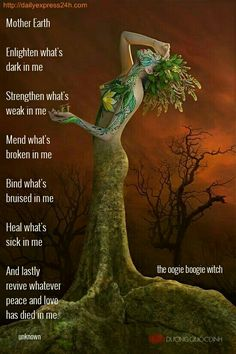 mother earth, enlighten what's dark in me, strengthen what's weak in me,... -unknown / the oogie boogie witch