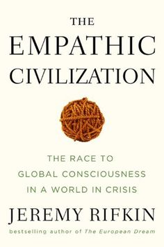 Great Read>>The Empathic Civilization: The Race to Global Consciousness in a World in Crisis by Jeremy Rifkin