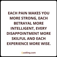Each pain makes you more strong, each betrayal | Life Lesson Quote