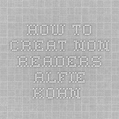 How to creat non-readers alfie kohn Unconditional Parenting, Repurpose, Homeschooling, Create, Kids, Children, Boys, Upcycled Crafts, Children's Comics