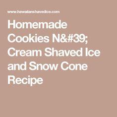 Homemade Cookies N' Cream Shaved Ice and Snow Cone Recipe Vanilla Syrup, Vanilla Flavoring, Vanilla Cookies, Oreo Cookies, Shaved Ice Recipe, Condensed Milk Cookies, Hawaiian Shaved Ice, Ice Milk, Snow Cones