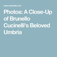 Photos: A Close-Up of Brunello Cucinelli's Beloved Umbria