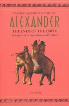 Valerio Massimo Manfredi - The Ends of the Earth : The Alexander Trilogy