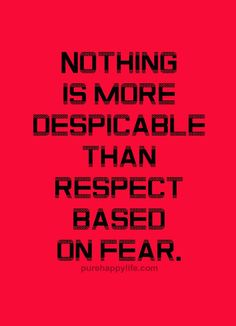 Respect Quote: Nothing is more despicable than respect based on fear… Meaningful Quotes, Inspirational Quotes, Motivational Quotes, Craft Quotes, Quote Crafts, Favorite Quotes, Best Quotes, Respect Quotes, Lessons Learned In Life