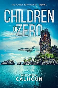 Children of Zero by Andrew Calhoun  #bibliophile #bookblogger #bookgeek #bookishAF #bookworm #bookshelf #bookshelves #bookstagram #fiction #greatreads #ScienceFiction #wordgurgle