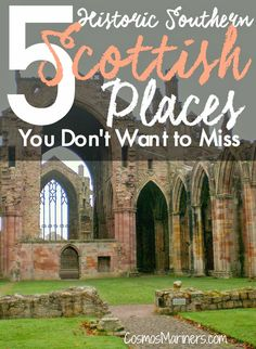 5 Historic Southern Scottish Places You Don't Want to Miss