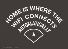 Home is where the wifi connects automatically funny quotes quote tumblr funny quotes teen wifi