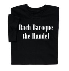Bach Baroque T-shirt's clever play on words is perfect for the musically…