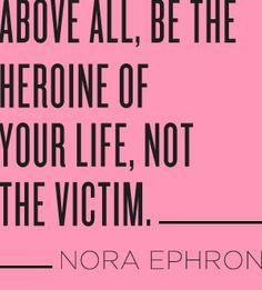 No matter what has been done to you, how many times you have been victimized or how much you have lost…do not allow yourself to be defined by it.  Become your own hero(ine).