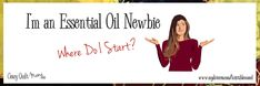 I'm an Essential Oil Newbie – Where Do I Start?
