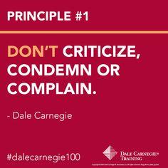 Dale Carnegie Principle #1: Dont criticize, Condemn or Complain.