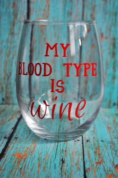 My blood type is wine Stemless wine glass.                                                                                                                                                                                 More