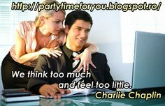 Party time: We think too much and feel too little.