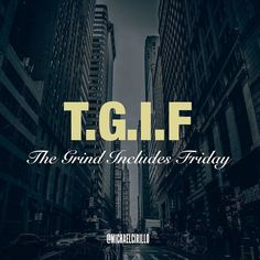 TGIF= The Grind Includes Friday --> double tap if you agree!  If #success is what you're after be willing to do what others aren't.