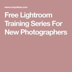 Free Lightroom Training Series For New Photographers