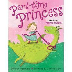 Part-time Princess - Girl by day and princess by night, but this is no ordinary princess as she sets off on adventures to tame trolls, learn to fence and fire fight.