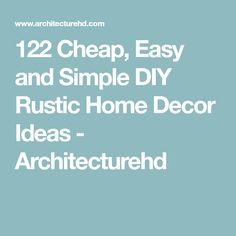 122 Cheap, Easy and Simple DIY Rustic Home Decor Ideas - Architecturehd