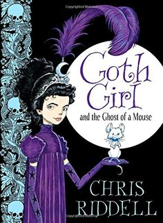 Goth Girl and the Ghost of a Mouse (Goth Girl 1): Amazon.co.uk: Chris Riddell: 9780230759800: Books