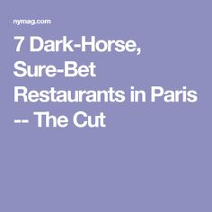 7 Dark-Horse, Sure-Bet Restaurants in Paris -- The Cut