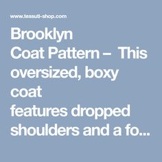 Brooklyn Coat Pattern –  This oversized, boxy coat features dropped shoulders and a fol...