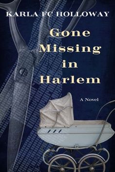 Gone Missing in Harlem by Karla F.C. Holloway | The urgent investigation tests Thomas's abilities to draw out the secrets Harlem harbors, untangling the color-coded connections and relationships that keep company with greed, ghosts, and grief. With nuanced characters, lush historical detail, and a lyrical voice, Gone Missing in Harlem affirms the restoring powers of home and family. The Reader, The Journey, Josephine Baker, Northwestern University, Duke University, Whitney Houston, Pitch Perfect, Foster Care, Long Island