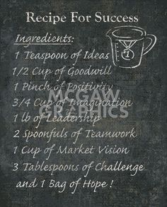 Recipe For Success Ingredients : 1 Teaspoon of Ideas cup of Goodwill 1 Pinch of Positivity cup of Imagination 1 lb of Leadership 2 spoonfuls of Teamwork 1 cup of Market Vision 3 Tablespoons of Challenge and 1 Bag of Hope! Positive Affirmations, Positive Quotes, Positive Thoughts, Stationery Companies, Recipe For Success, Habits Of Successful People, Motivational Posters, Motivational Articles, Blog Tips