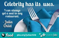 Julia Child not only stayed humble but also a foodie at heart. We couldn't help share this tidbit of Julia wit.