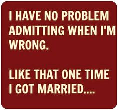I haven't been married yet, but I can think of a few people that this would apply to LOL